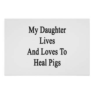 My Daughter Lives And Loves To Heal Pigs Poster
