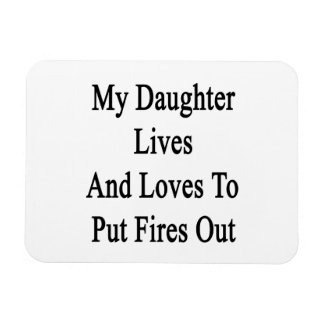 My Daughter Lives And Loves To Put Fires Out Vinyl Magnets