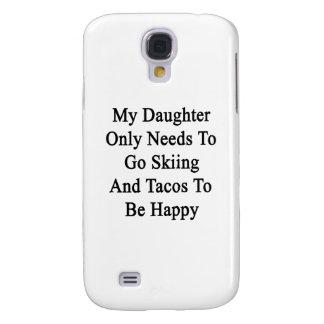 My Daughter Only Needs To Go Skiing And Tacos To B Galaxy S4 Covers
