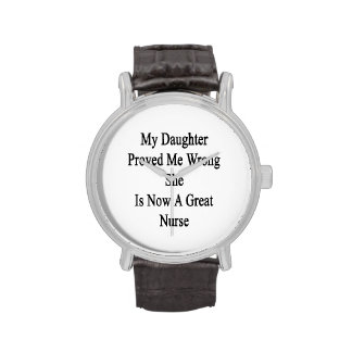 My Daughter Proved Me Wrong She Is Now A Great Nur Wristwatches