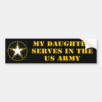 My Daughter Serves In The Army Bumper Sticker