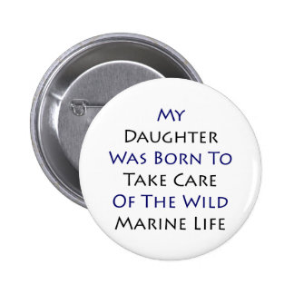 My Daughter Was Born To Take Care Of The Wild Mari Pinback Buttons