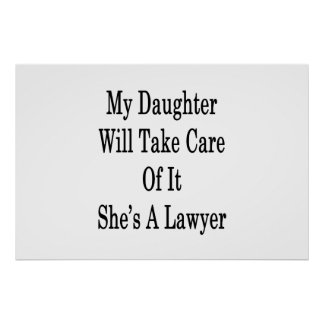 My Daughter Will Take Care Of It She's A Lawyer Poster