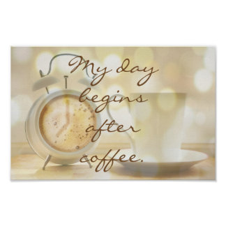 My day begins after coffee poster