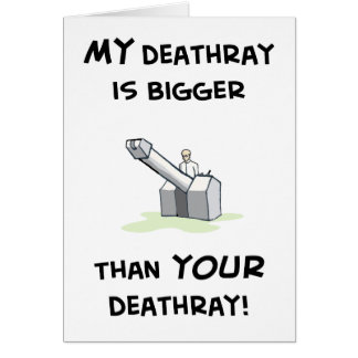My deathray is bigger card