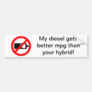 My Diesel Gets Better MPG Than Your Hybrid! Bumper Sticker