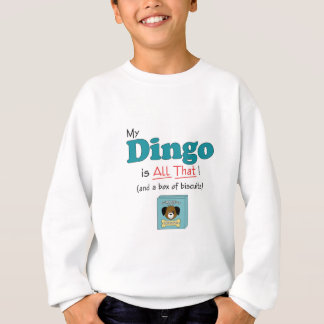 My Dingo is All That! Sweatshirt
