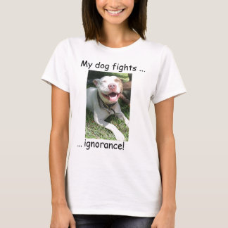 My dog fights ignorance! T-Shirt