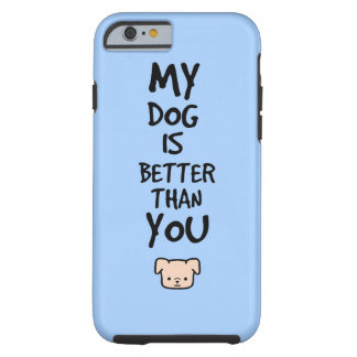 My dog is better than you tough iPhone 6 case