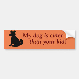 """My dog is cuter than your kid"" Bumper Sticker"