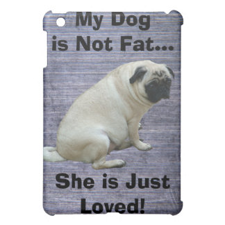My Dog is Not Fat Pug Cover For The iPad Mini
