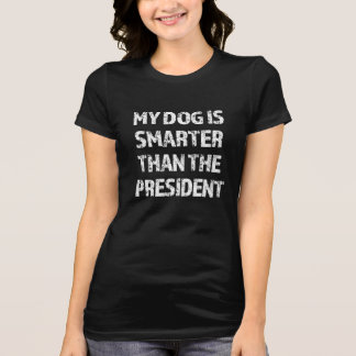 My dog is smarter than the president funny shirt
