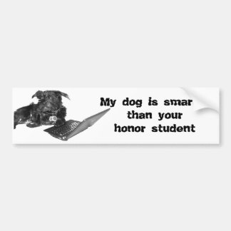 My dog is smarter than your honor student bumper sticker