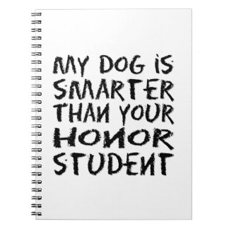 My dog is smarter than your honor student spiral note books