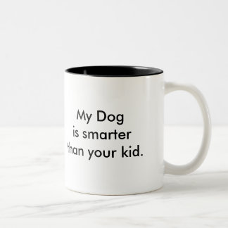 My Dog is smarter than your kid! Mug! Two-Tone Coffee Mug