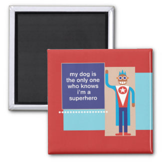 My Dog Knows I'm A Superhero Square Magnet