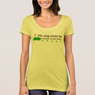 my dog loves me whatever my golf score T-Shirt