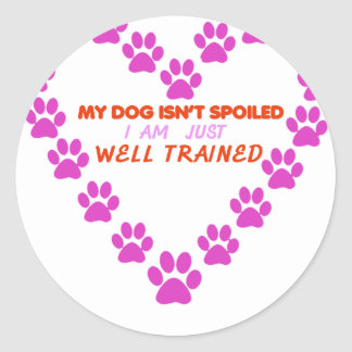 MY DOg 's ISN'T SPOILED i AM JUST WELL TRAINED Classic Round Sticker