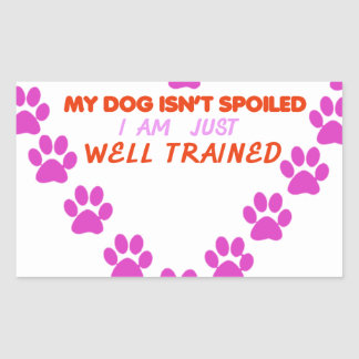 MY DOg 's ISN'T SPOILED i AM JUST WELL TRAINED Rectangular Sticker