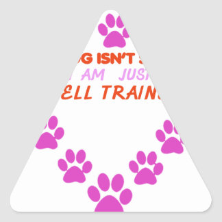 MY DOg 's ISN'T SPOILED i AM JUST WELL TRAINED Triangle Sticker