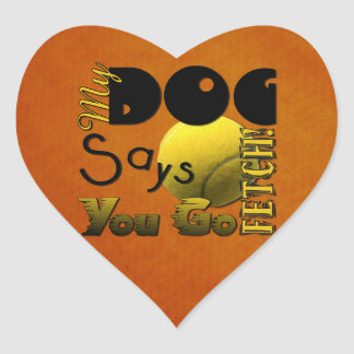 My Dog Says You Go Fetch! Heart Stickers