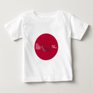 My Dog Won't Fight Baby T-Shirt