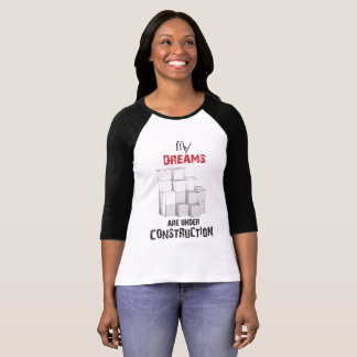 my dream are under construction T-Shirt