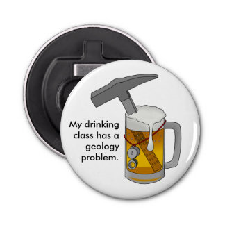 My Drinking Class has a Geology Problem Bottle Opener