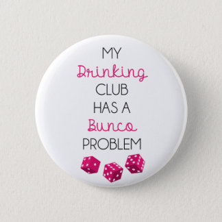 My Drinking Club Has A Bunco Problem funny pin