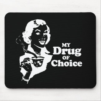MY DRUG OF CHOICE MOUSE PAD