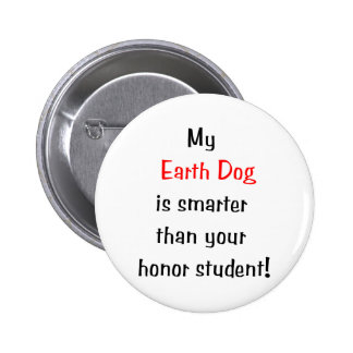 My Earth Dog is Smarter Pinback Buttons