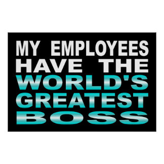 My Employees Have The World's Greatest Boss Poster