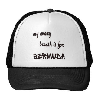 My every breath is for Bermuda Cap