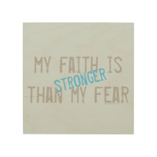 My Faith is stronger than my fear Wood Wall Art