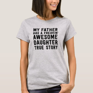 My father has a freakin awesome daughter T-Shirt