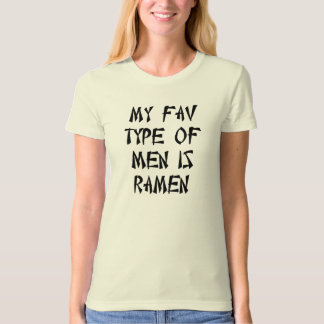 MY FAV TYPE OF MEN IS RAMEN T-Shirt