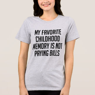 My Favorite Childhood Memory Is Not Paying Bills T-Shirt