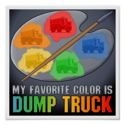 My Favorite Color Is Big Dump Truck Poster Print