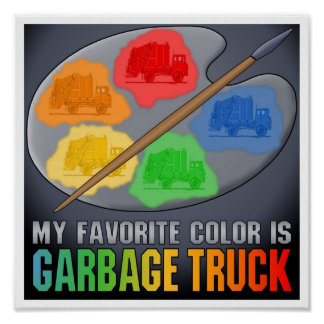 My Favorite Color Is Garbage Truck Poster Print