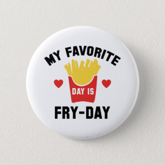 My Favorite Day Is Fry-Day 6 Cm Round Badge