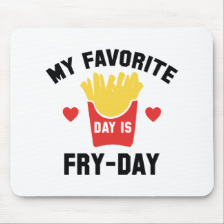 My Favorite Day Is Fry-Day Mouse Pad