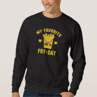 My Favorite Day Is Fry-Day Sweatshirt