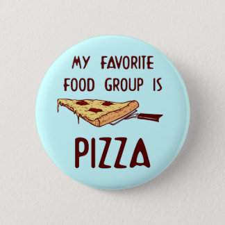 My Favorite Food Group is Pizza 6 Cm Round Badge