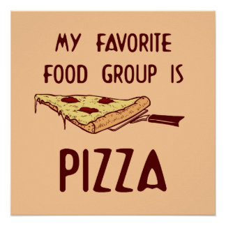 My Favorite Food Group is Pizza Poster