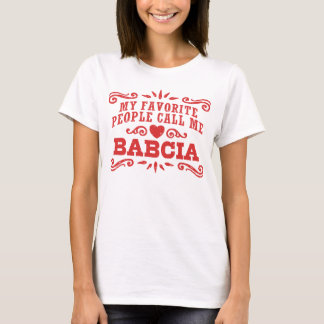 My Favorite People Call Me Babcia T-Shirt