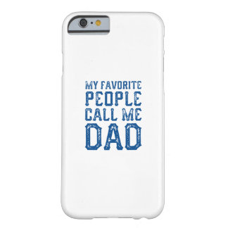 My Favorite People Call Me Dad Barely There iPhone 6 Case