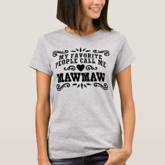 My Favorite People Call Me MawMaw T-Shirt