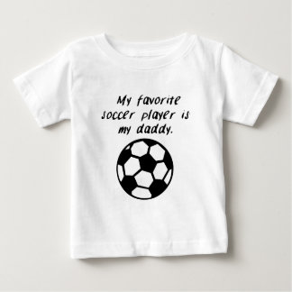 My Favorite Soccer Player Is My Daddy Baby T-Shirt