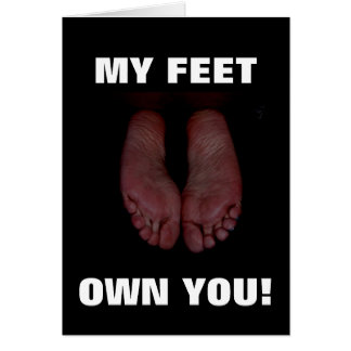 MY FEET OWN YOU! CARD