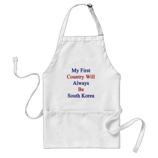 My First Country Will Always Be South Korea Apron